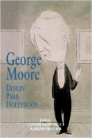 George Moore - Dublin Paris Hollywood
